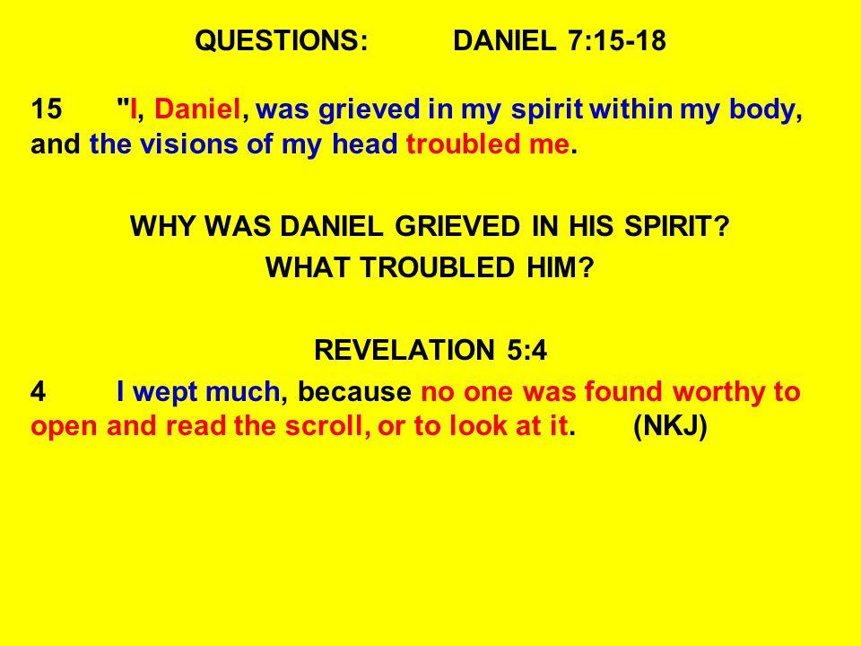 QUESTIONS:DANIEL 7:15-18 15