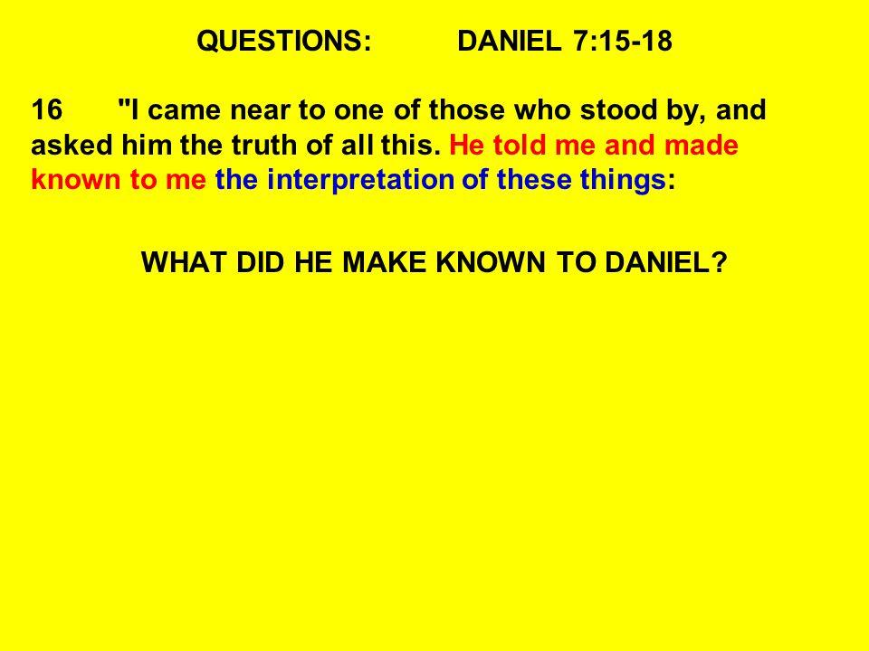 QUESTIONS:DANIEL 7:15-18 16