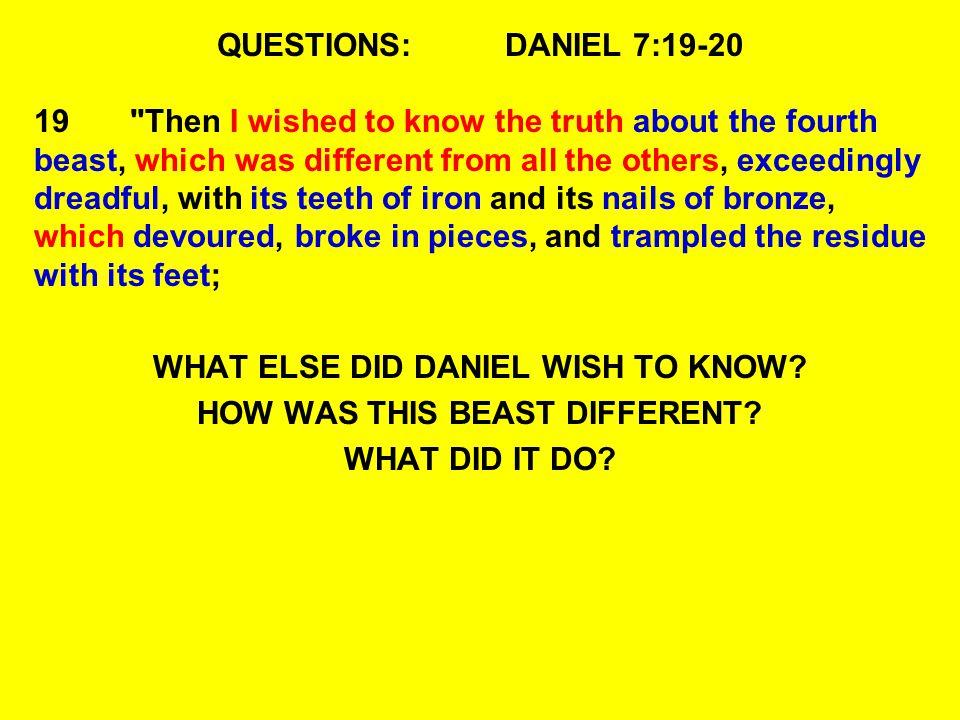 QUESTIONS:DANIEL 7:19-20 19