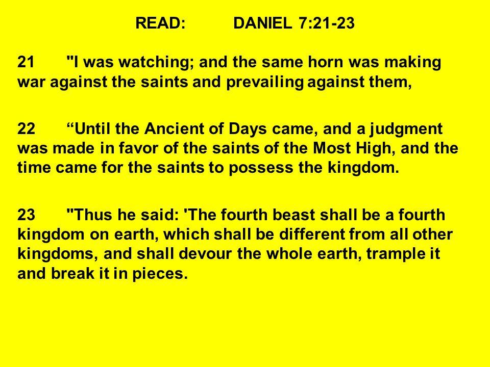 READ:DANIEL 7:21-23 21