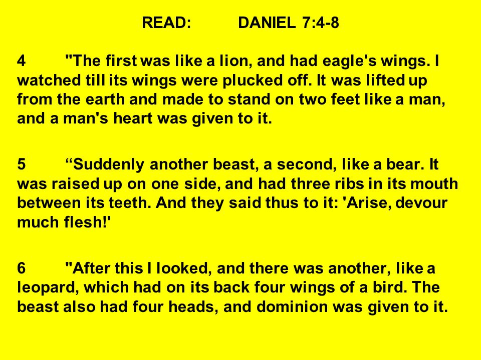 QUESTIONS:DANIEL 7:4-8 4 The first was like a lion, and had eagle s wings.