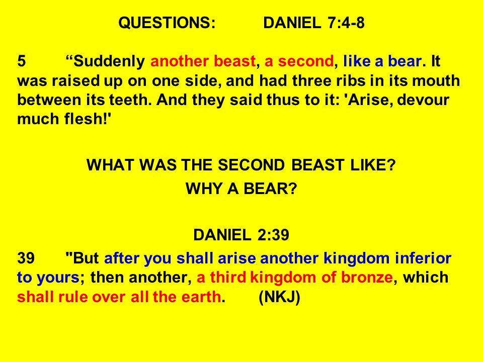 QUESTIONS:DANIEL 7:15-18 16 I came near to one of those who stood by, and asked him the truth of all this.