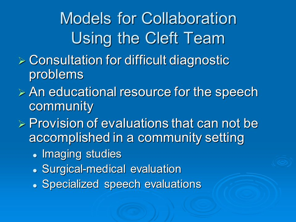 Models for Collaboration Using the Cleft Team Consultation for difficult diagnostic problems Consultation for difficult diagnostic problems An educati