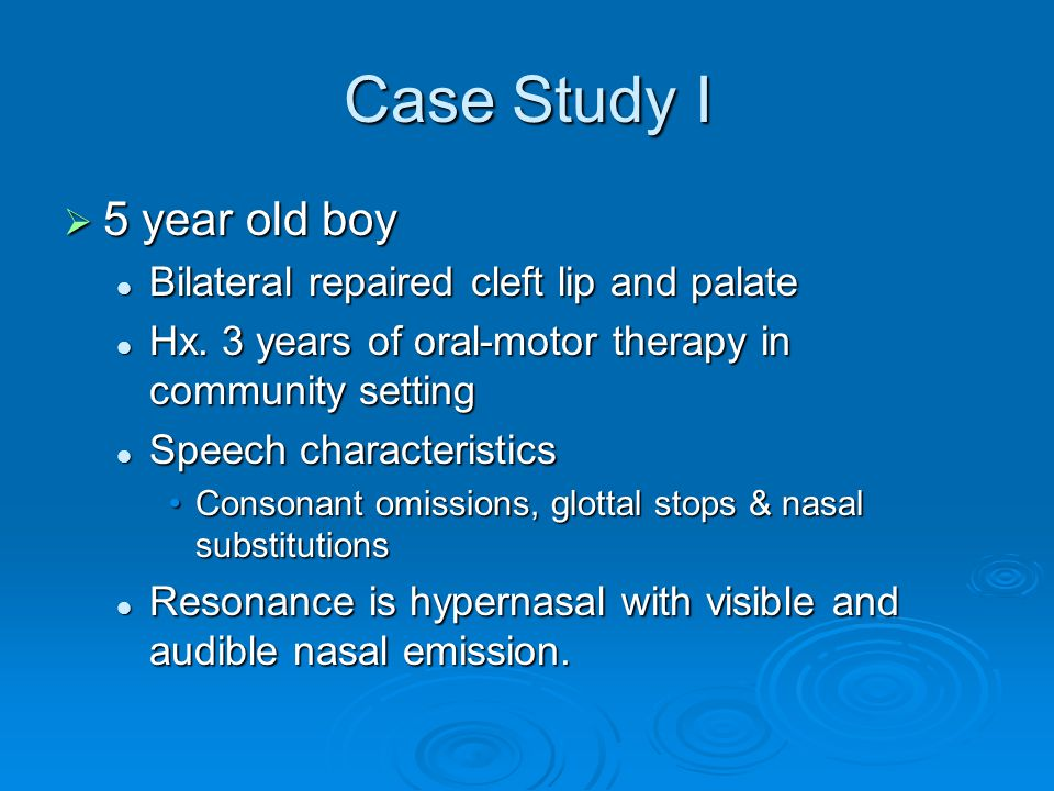 Case Study I 5 year old boy 5 year old boy Bilateral repaired cleft lip and palate Bilateral repaired cleft lip and palate Hx. 3 years of oral-motor t
