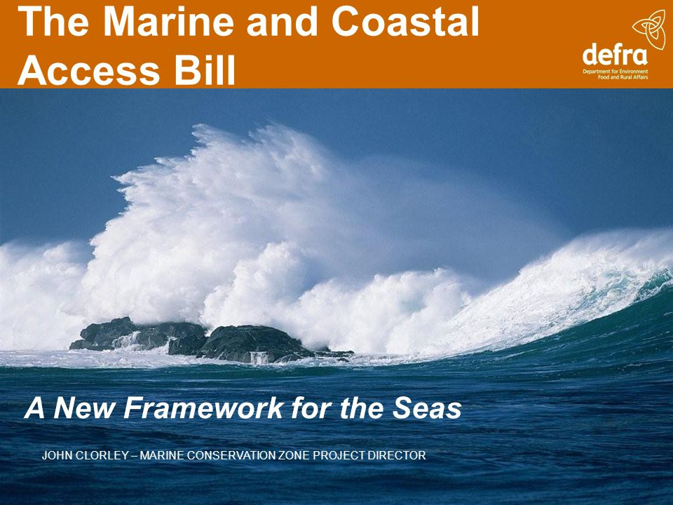 Provisions in the Bill Marine planning Improved marine licensing New nature conservation powers Improved enforcement powers A new Marine Management Organisation Improved inshore fisheries management Migratory and freshwater fish measures Coastal access
