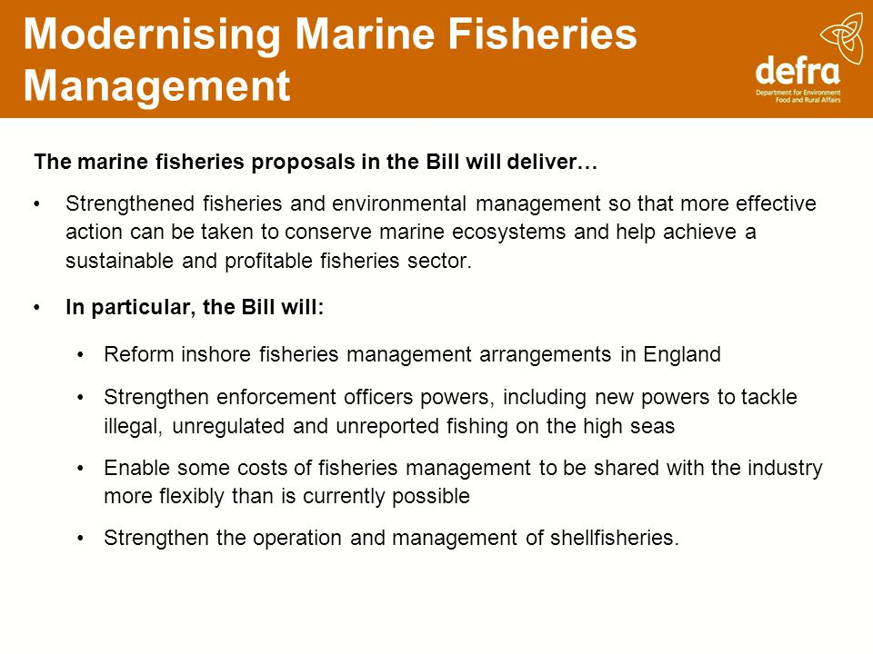 Modernising Marine Fisheries Management The marine fisheries proposals in the Bill will deliver… Strengthened fisheries and environmental management s