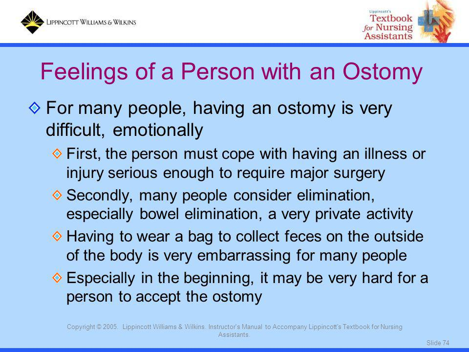 Slide 74 Copyright © 2005. Lippincott Williams & Wilkins. Instructor's Manual to Accompany Lippincott's Textbook for Nursing Assistants. For many peop