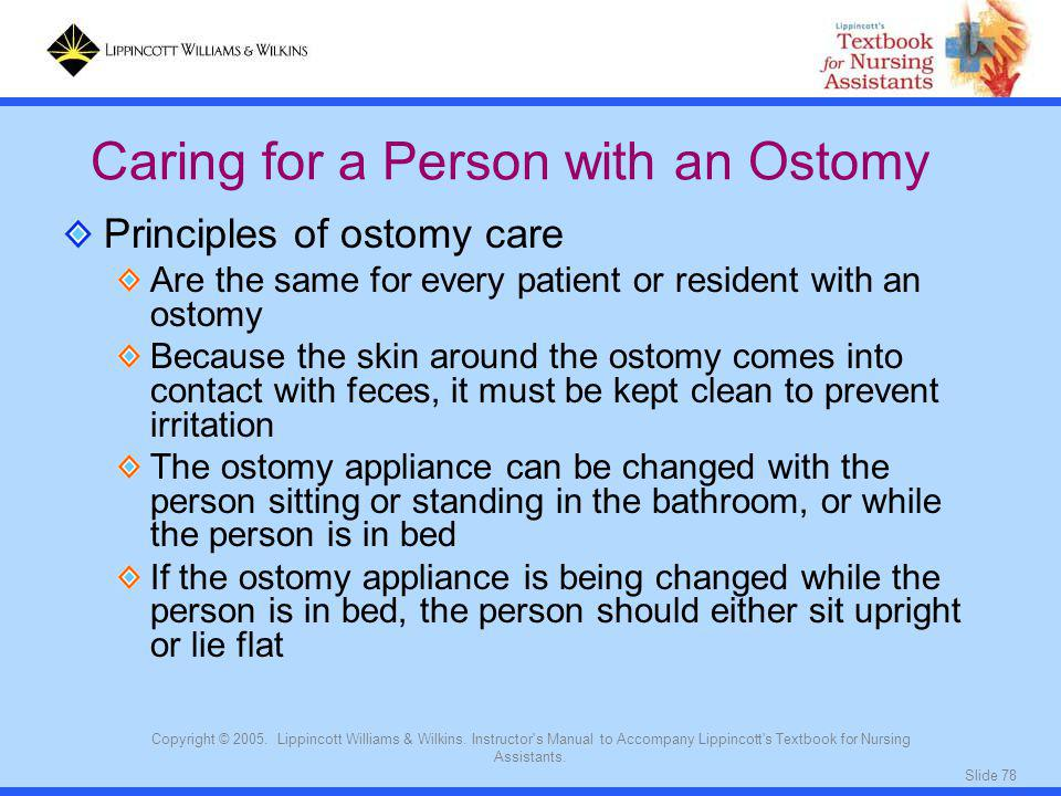 Slide 78 Copyright © 2005. Lippincott Williams & Wilkins. Instructor's Manual to Accompany Lippincott's Textbook for Nursing Assistants. Principles of