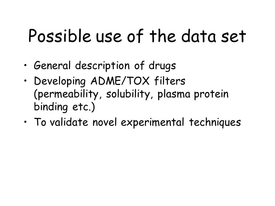 Generation of a benchmark data set based on the list of drugs in Sweden (FASS 2001) 691 cpds Remove compounds Molecular weight >900 Polymers, polypeptides Inorganic and metal containing 799 cpds 370 cpds Select commercially available < $800/g 332 cpds Select only oral, nasal, pulminal, ocular, parenteral and rectal administered drugs 284 cpds Remove odd ATC classes e.g.