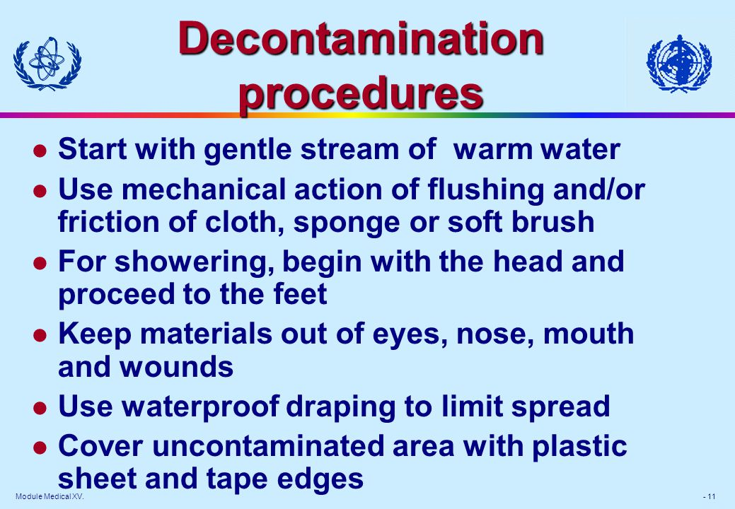 Module Medical XV. - 11 Decontamination procedures l Start with gentle stream of warm water l Use mechanical action of flushing and/or friction of clo