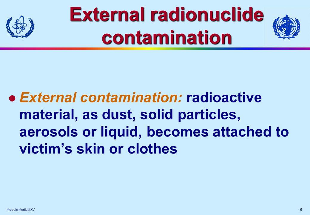 Module Medical XV. - 5 External radionuclide contamination l External contamination: radioactive material, as dust, solid particles, aerosols or liqui