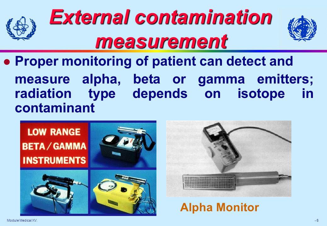 Module Medical XV. - 6 External contamination measurement l Proper monitoring of patient can detect and measure alpha, beta or gamma emitters; radiati