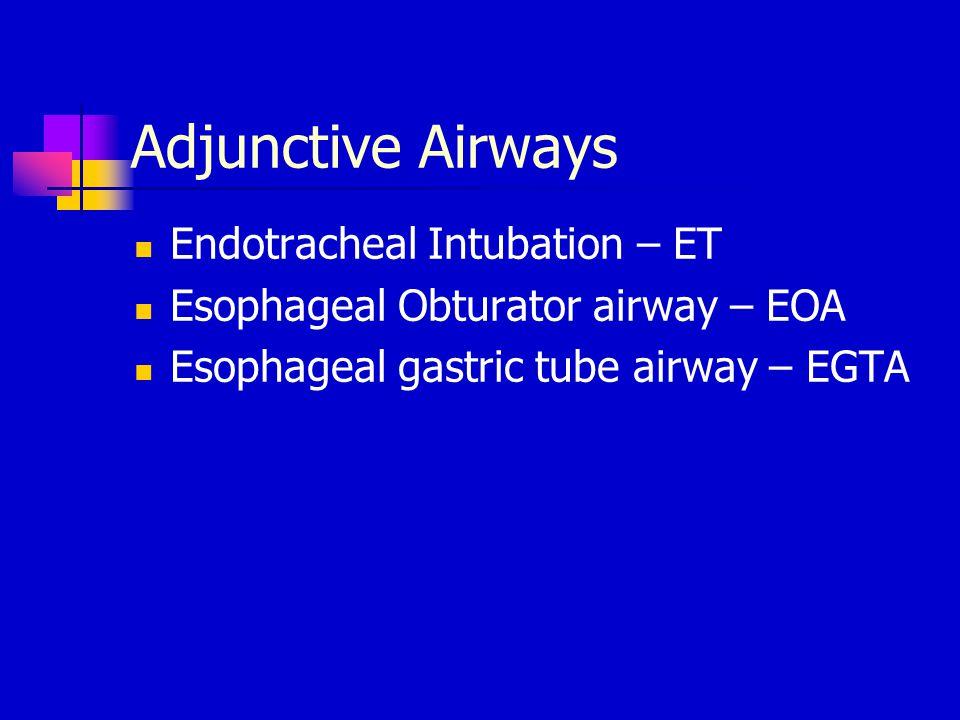 Adjunctive Airways Endotracheal Intubation – ET Esophageal Obturator airway – EOA Esophageal gastric tube airway – EGTA