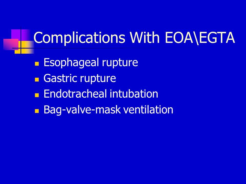 Complications With EOA\EGTA Esophageal rupture Gastric rupture Endotracheal intubation Bag-valve-mask ventilation