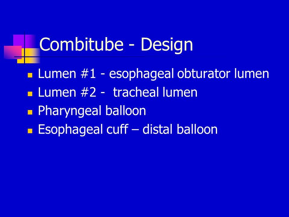 Lumen #1 - esophageal obturator lumen Lumen #2 - tracheal lumen Pharyngeal balloon Esophageal cuff – distal balloon Combitube - Design