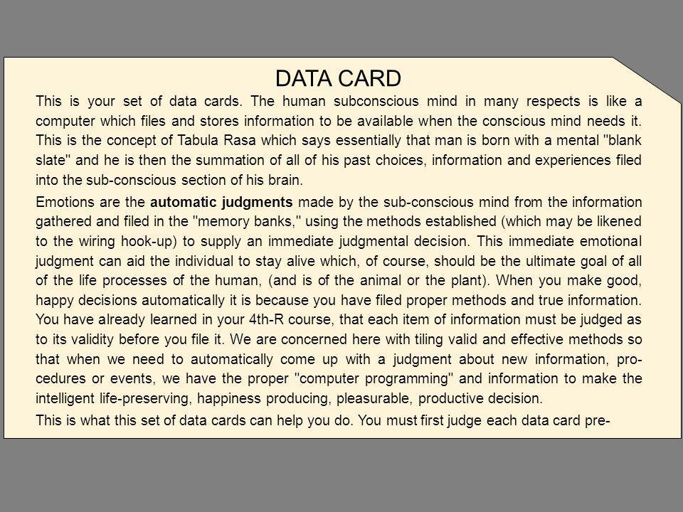 DATA CARD This is your set of data cards. The human subconscious mind in many respects is like a computer which files and stores information to be ava