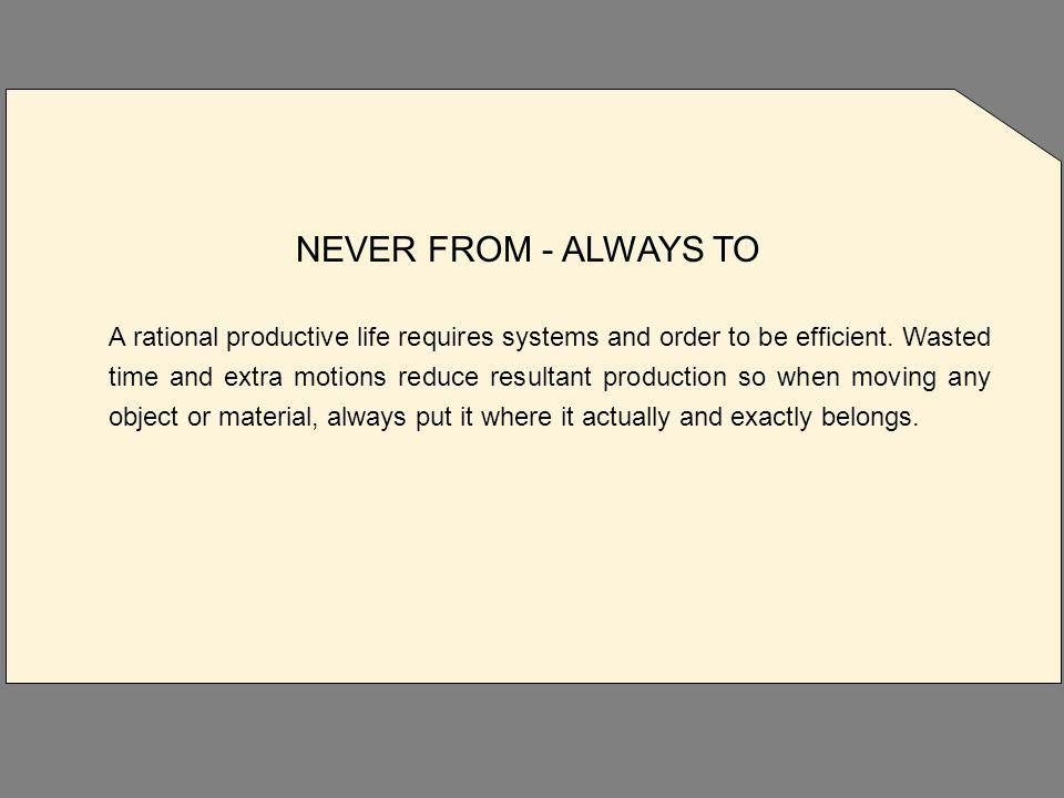 NEVER FROM - ALWAYS TO A rational productive life requires systems and order to be efficient.