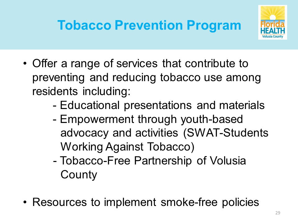 29 Offer a range of services that contribute to preventing and reducing tobacco use among residents including: - Educational presentations and materia