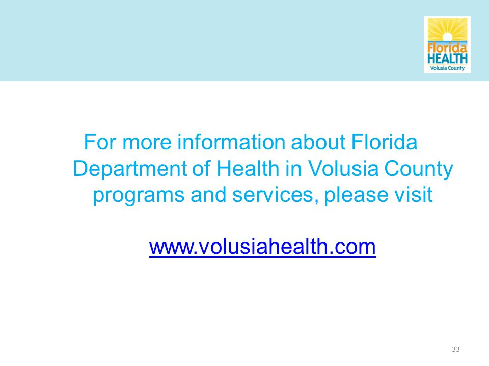 33 For more information about Florida Department of Health in Volusia County programs and services, please visit www.volusiahealth.com