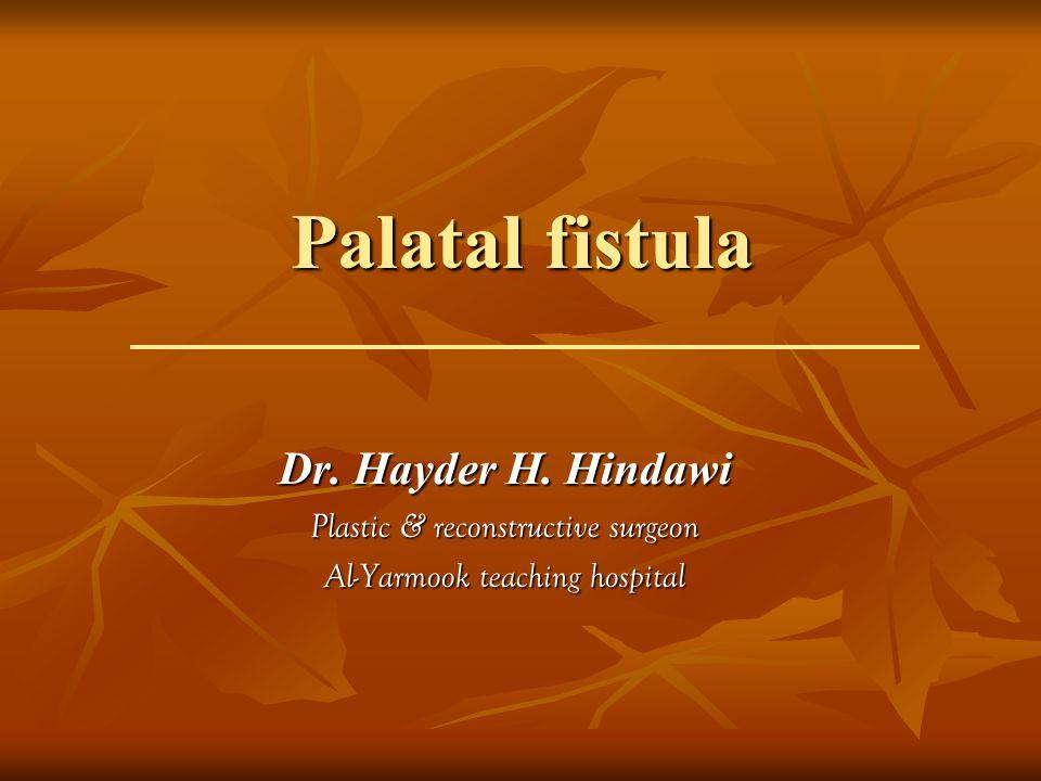 Palatal fistula Dr. Hayder H. Hindawi Plastic & reconstructive surgeon Al-Yarmook teaching hospital