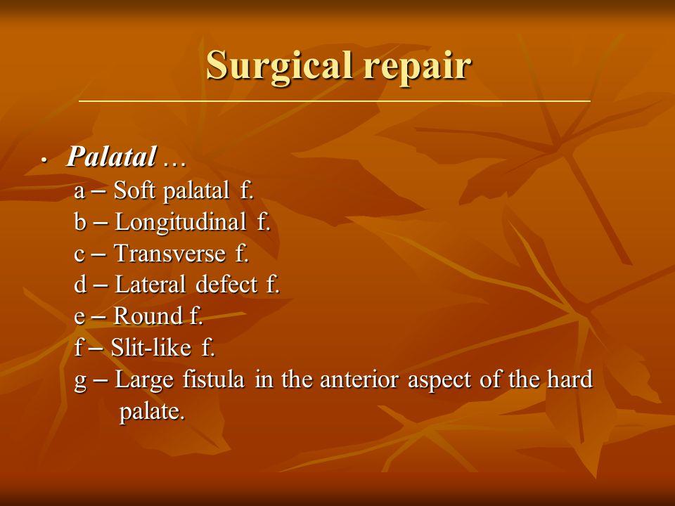 Surgical repair Palatal … Palatal … a – Soft palatal f.