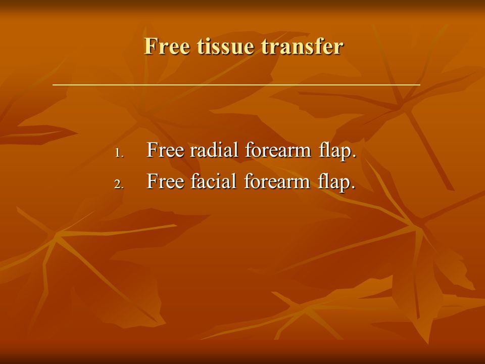 Free tissue transfer 1. Free radial forearm flap. 2. Free facial forearm flap.