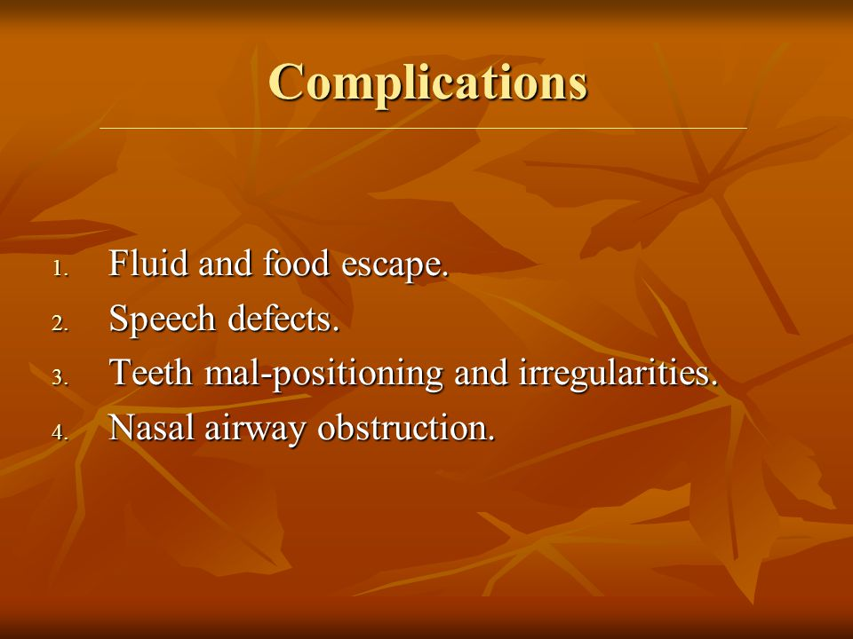 Complications 1.Fluid and food escape. 2. Speech defects.