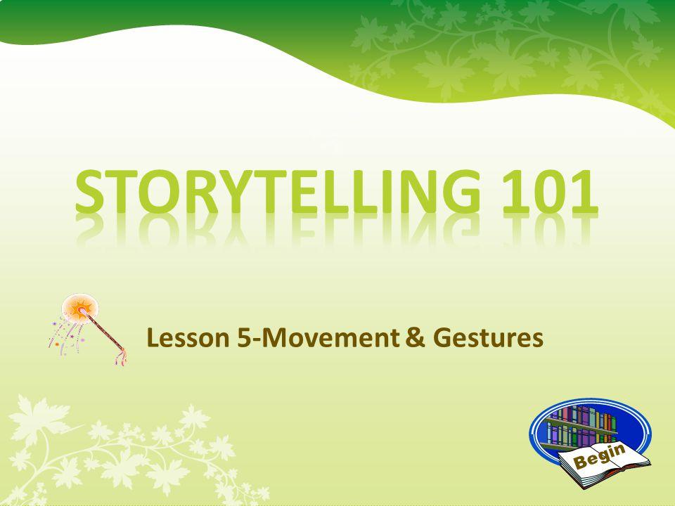 Lesson 5-Movement & Gestures Begin
