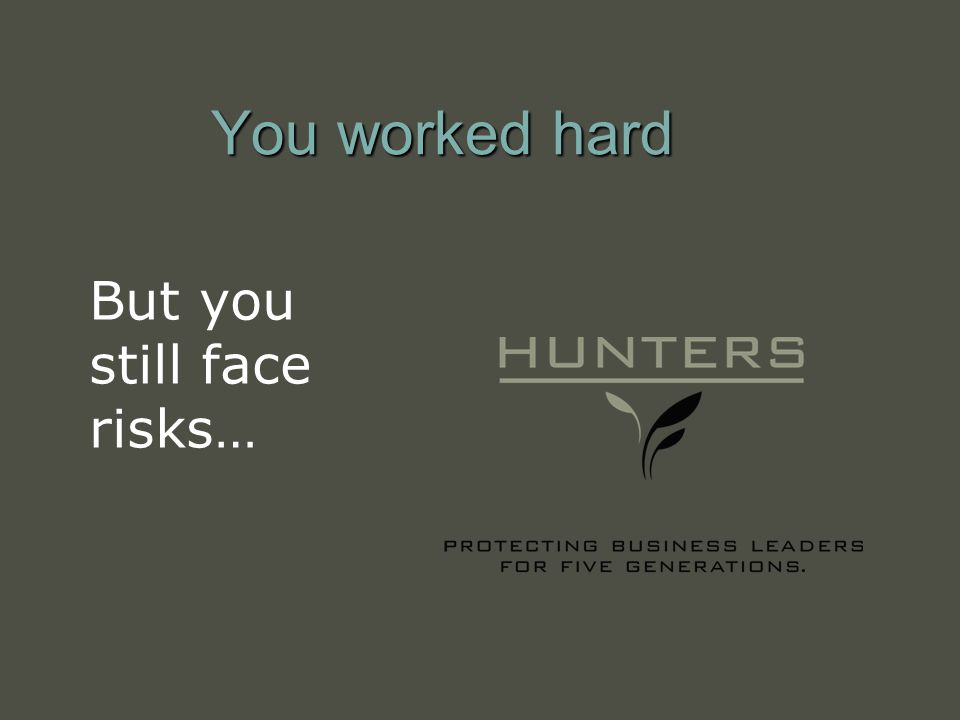 You worked hard But you still face risks…
