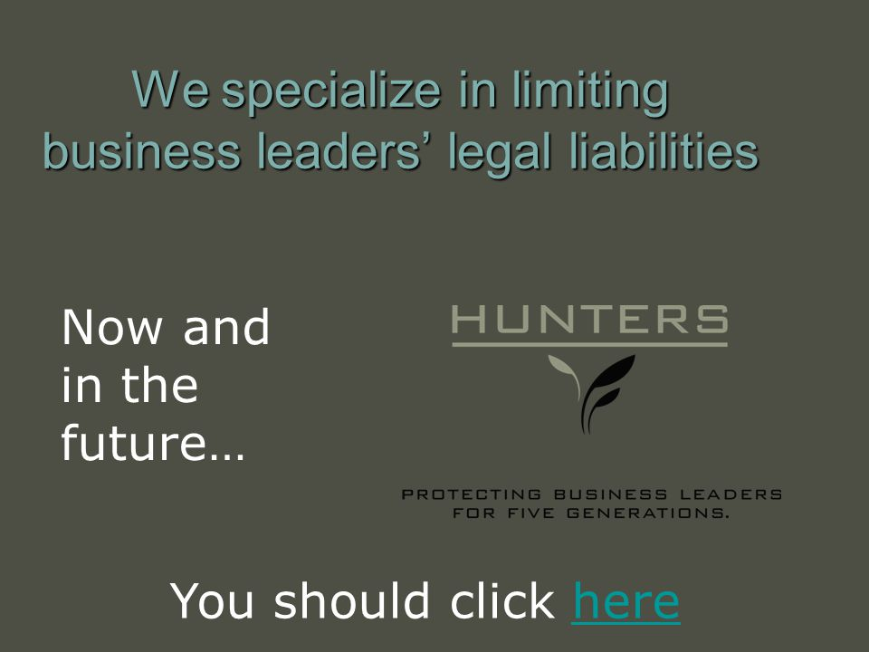 We specialize in limiting business leaders legal liabilities Now and in the future… You should click herehere