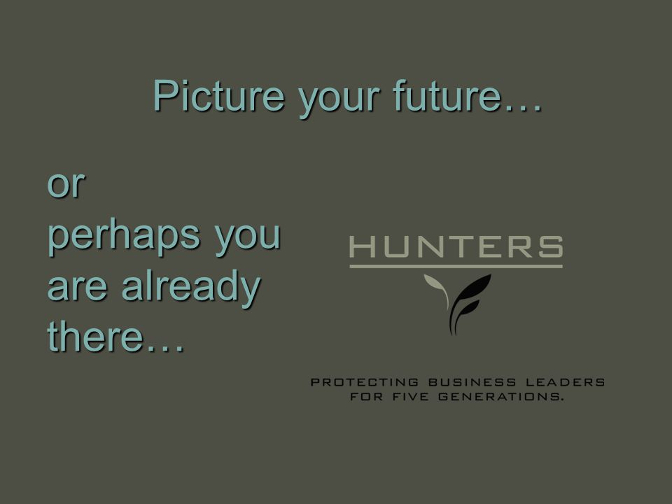 Picture your future… or perhaps you are already there…