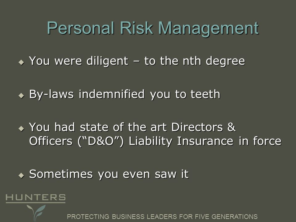 PROTECTING BUSINESS LEADERS FOR FIVE GENERATIONS Personal Risk Management You were diligent – to the nth degree You were diligent – to the nth degree