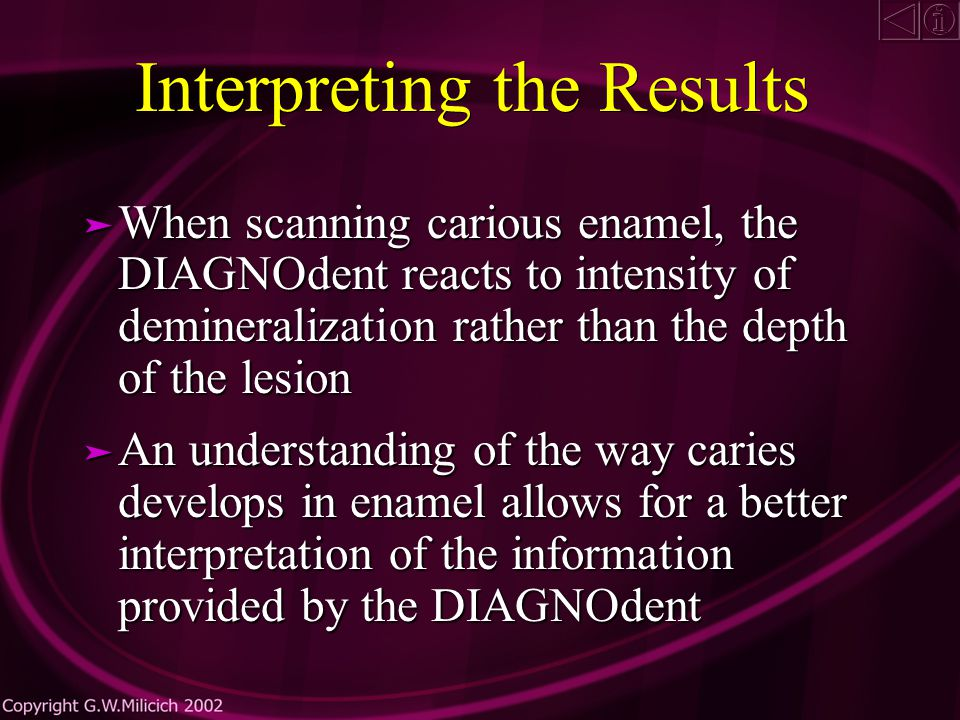 Interpreting the Results A sound knowledge is required of ä Fissure anatomy and developmental defects ä The caries process ä Enamel morphology in relation to ä Developmental hypocalcific enamel ä Carious enamel ä Sources of false positives