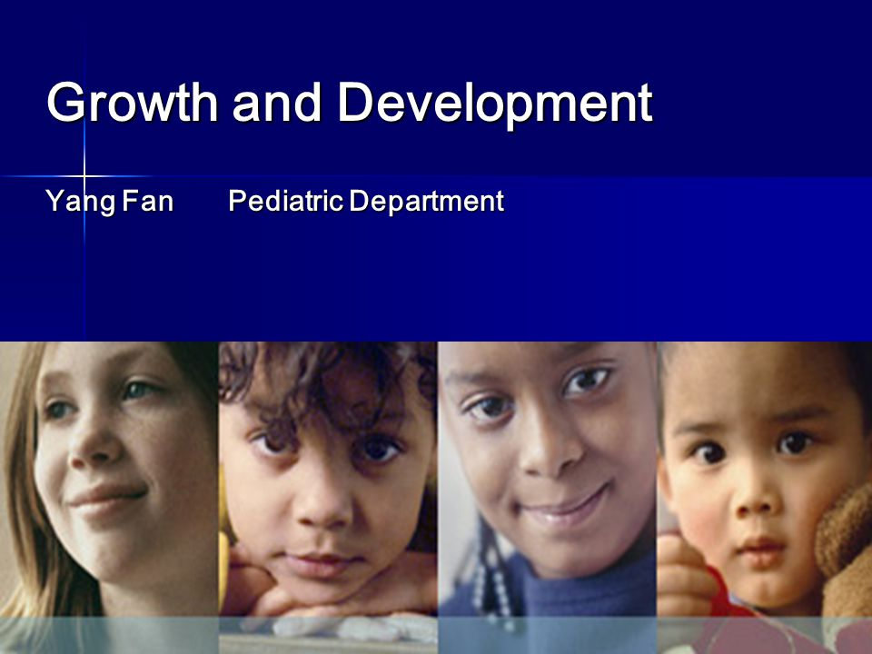 Growth and Development Yang Fan Pediatric Department
