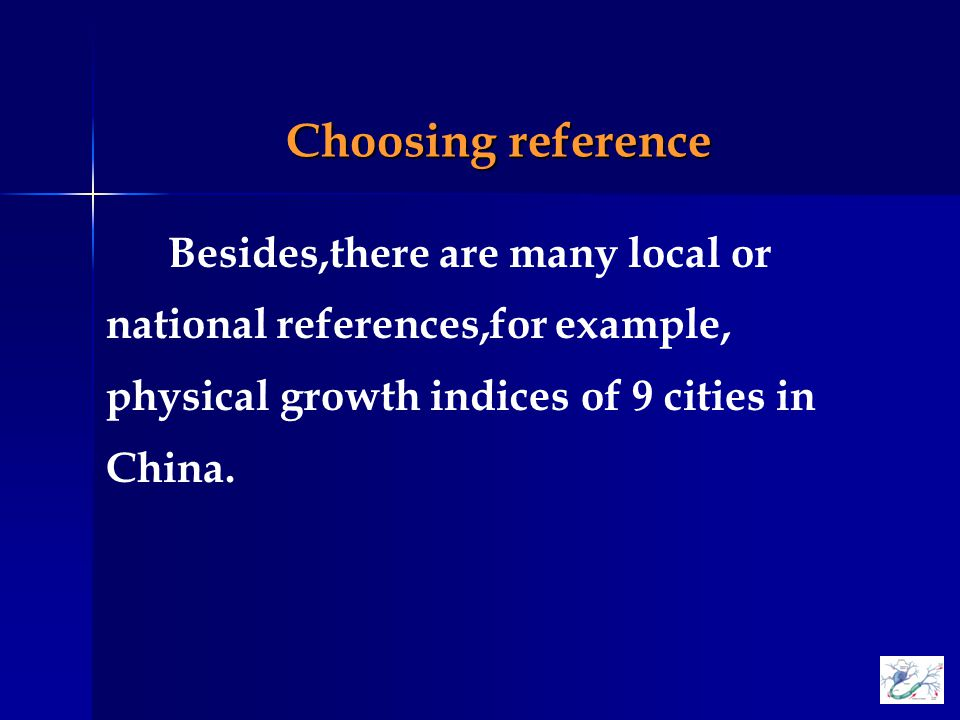 Choosing reference Besides,there are many local or national references,for example, physical growth indices of 9 cities in China.