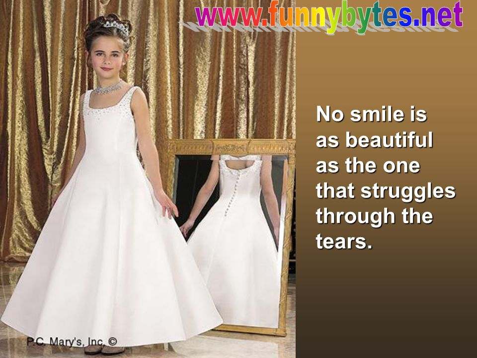 No smile is as beautiful as the one that struggles through the tears.