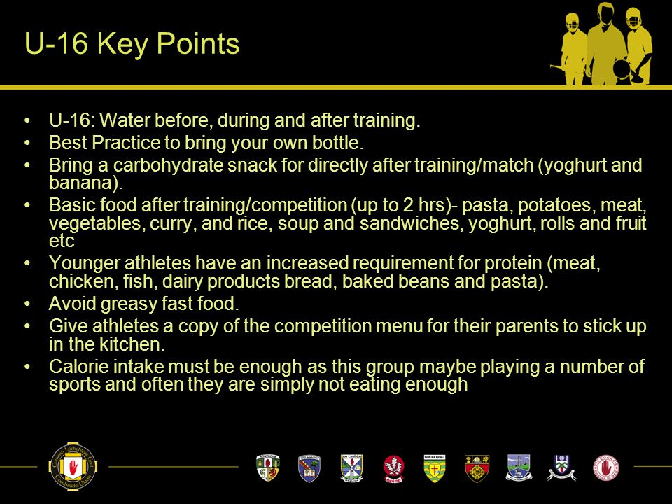 U-16 Key Points U-16: Water before, during and after training. Best Practice to bring your own bottle. Bring a carbohydrate snack for directly after t