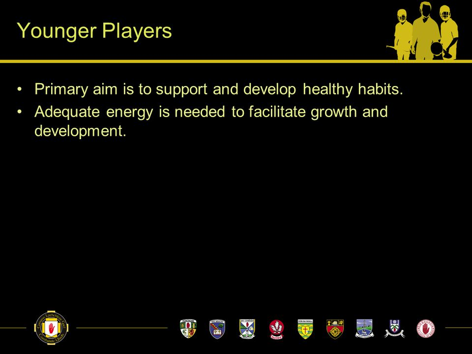 Younger Players Primary aim is to support and develop healthy habits. Adequate energy is needed to facilitate growth and development.