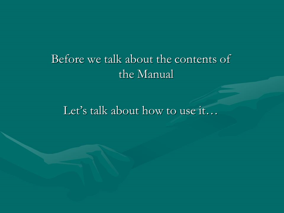 Before we talk about the contents of the Manual Lets talk about how to use it…