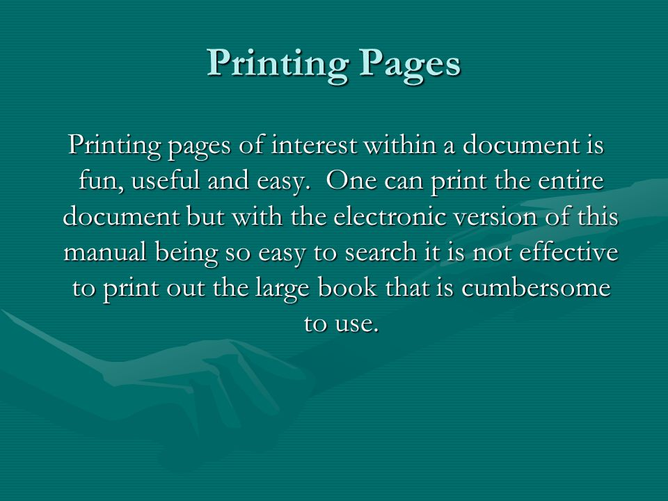 Printing Pages Printing pages of interest within a document is fun, useful and easy.