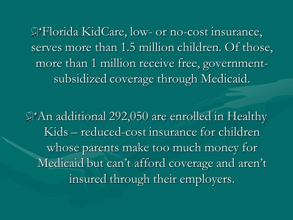 Florida KidCare, low- or no-cost insurance, serves more than 1.5 million children.