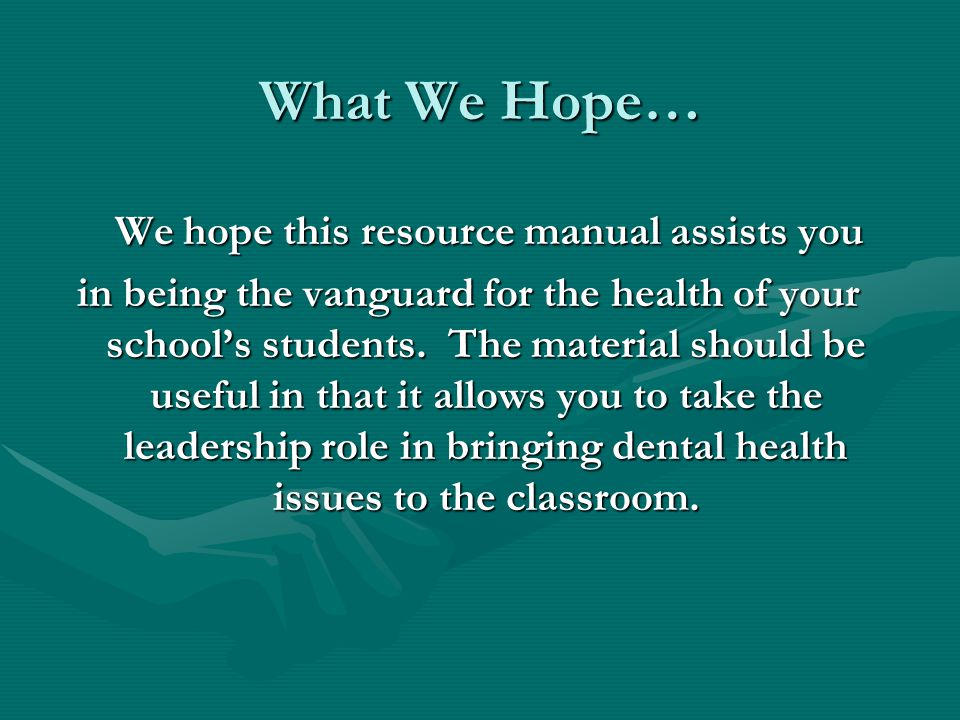What We Hope… We hope this resource manual assists you We hope this resource manual assists you in being the vanguard for the health of your schools students.