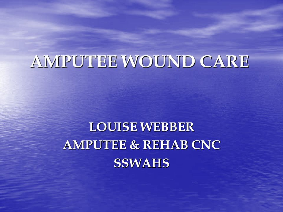 AMPUTEE WOUND CARE LOUISE WEBBER AMPUTEE & REHAB CNC SSWAHS