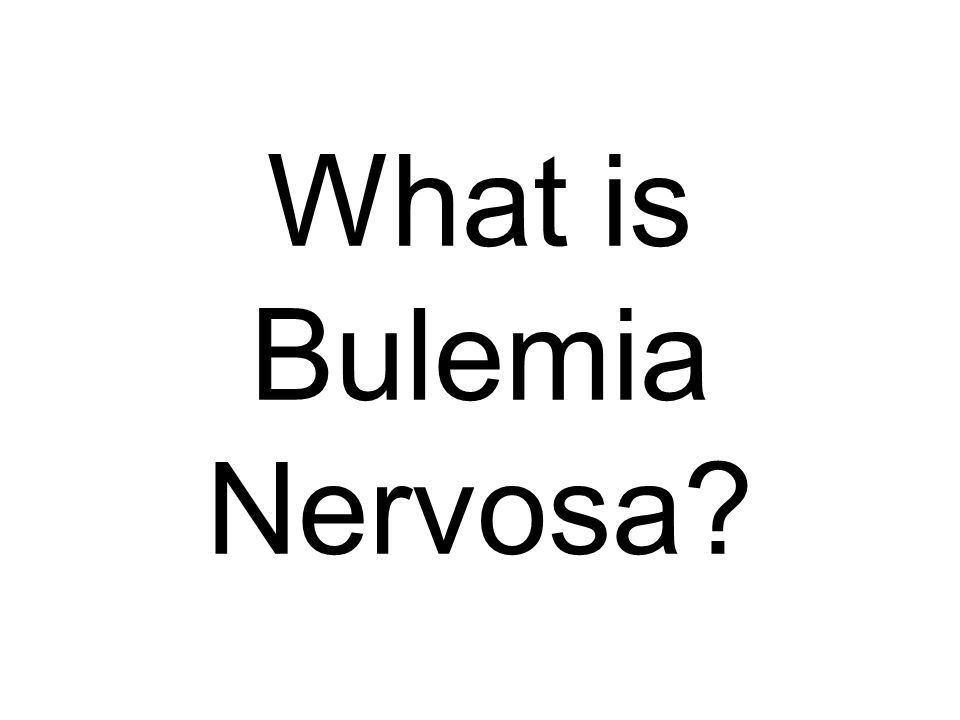 What is Bulemia Nervosa?
