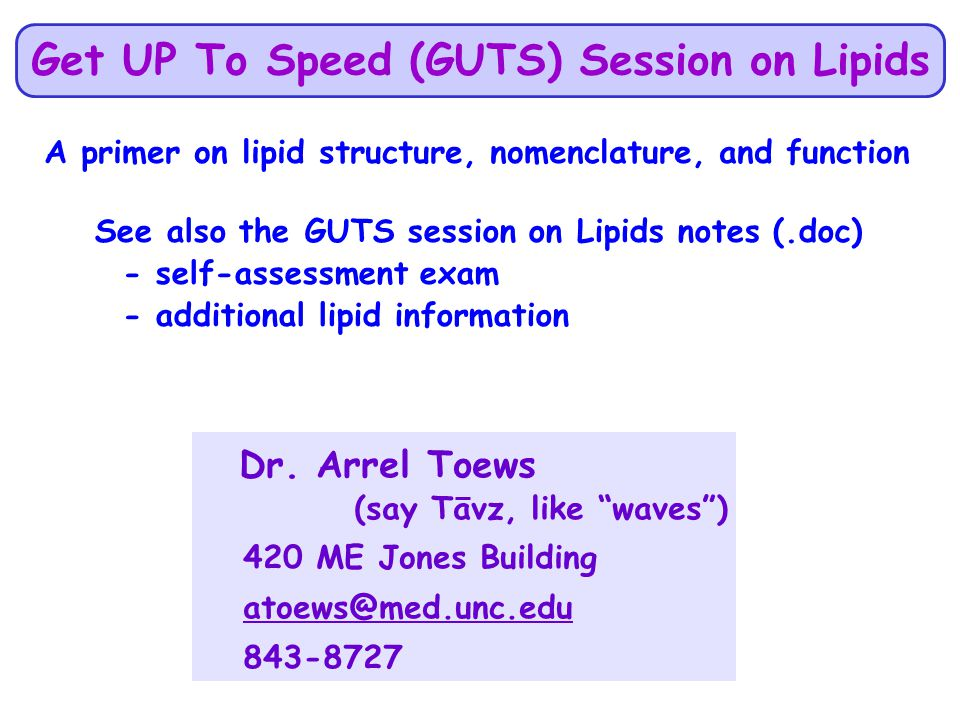 Dr. Arrel Toews (say Tavz, like waves) 420 ME Jones Building atoews@med.unc.edu 843-8727 Get UP To Speed (GUTS) Session on Lipids A primer on lipid st