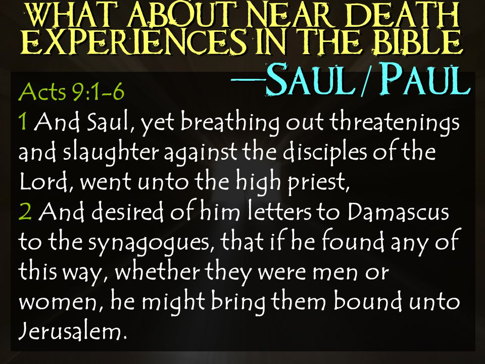 Acts 9:1-6 1 And Saul, yet breathing out threatenings and slaughter against the disciples of the Lord, went unto the high priest, 2 And desired of him letters to Damascus to the synagogues, that if he found any of this way, whether they were men or women, he might bring them bound unto Jerusalem.