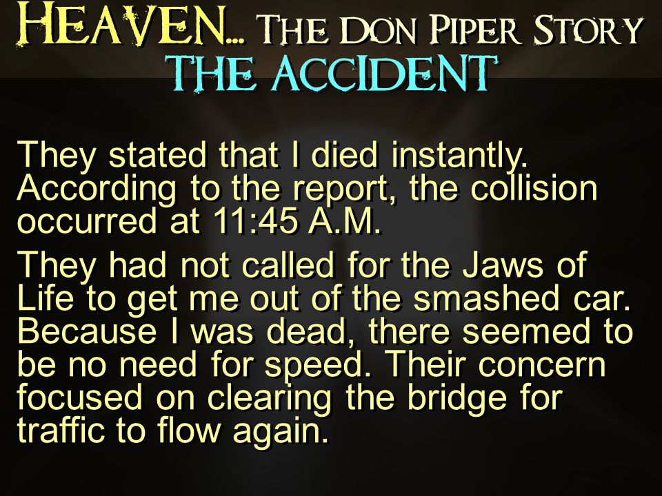 Heaven... The Don Piper Story They stated that I died instantly.