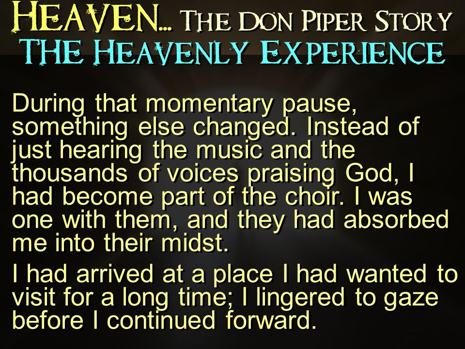 Heaven... The Don Piper Story During that momentary pause, something else changed.