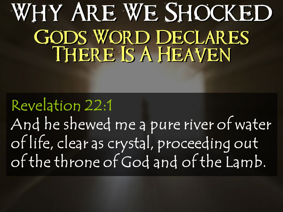 Why Are We Shocked Gods Word Declares There Is A Heaven Revelation 22:1 And he shewed me a pure river of water of life, clear as crystal, proceeding out of the throne of God and of the Lamb.