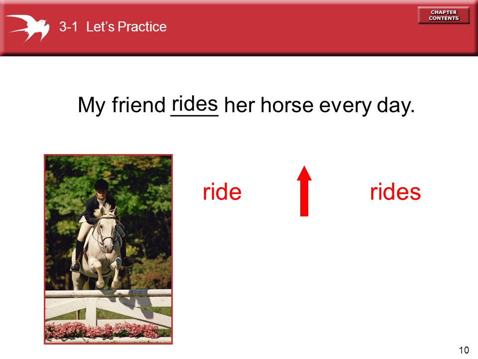 10 My friend ____ her horse every day. riderides 3-1 Lets Practice